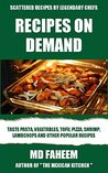 Recipes On Demand: Wide Variety of Scattered and Delicious Recipes by Legendary Chefs