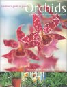 Gardener's Guide To Growing Orchids: A Complete Guide To Cultivation And Care (Gardener's Guide)