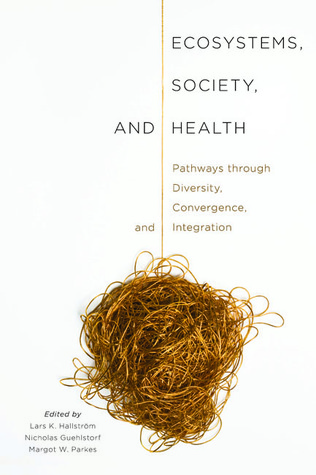 Ecosystems, Society, and Health: Pathways through Diversity, Convergence, and Integration