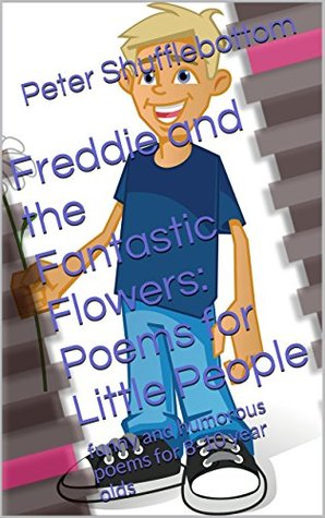 Freddie and the Fantastic Flowers: Poems for Little People: funny and humorous poems for 8-10 year olds