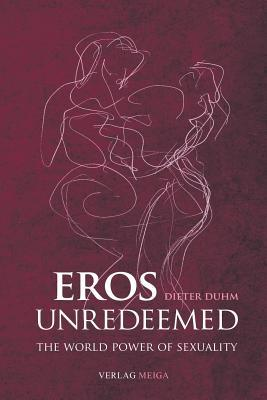 Eros Unredeemed by Dieter Duhm