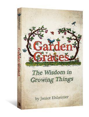 Garden Graces: The Wisdom in Growing Things