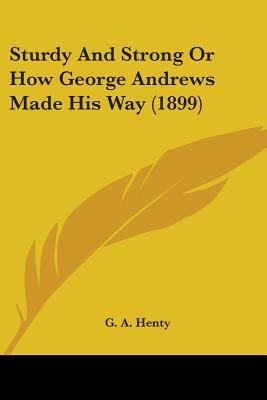 Sturdy and Strong or How George Andrews Made His Way