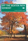 Vermont Off the Beaten Path: A Guide to Unique Places (Off the Beaten Path Series)