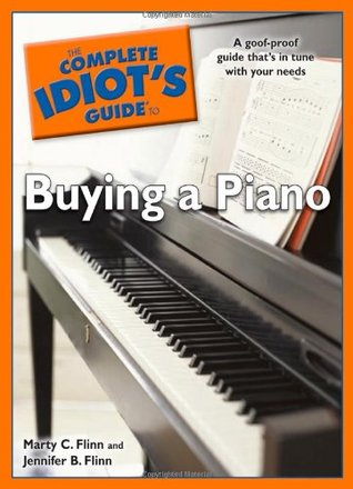 The Complete Idiot's Guide to Buying a Piano by Marty C. Flinn