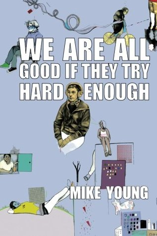 We Are All Good If They Try Hard Enough by Mike  Young