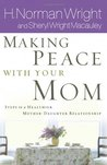 Making Peace with Your Mom: 8 Steps to a Healthier Mother-Daughter Relationship