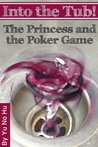 Into the Tub! #2: The Princess and the Poker Game
