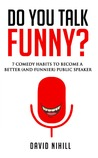 Do You Talk Funny? 7 Comedy Habits to Become a Better (and Funnier) Public Speaker