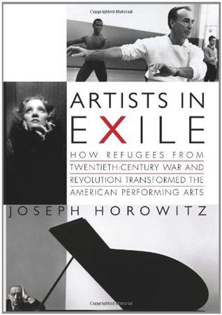 Artists in Exile: How Refugees from Twentieth-Century War and Revolution Transformed the American Performing Arts