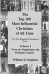 The Top 100 Most Influential Christians of All Time Volume 1: From the Beginning to the Fifteenth Century