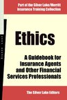 Ethics: A Guidebook for Insurance Agents and Other Financial Services Professionals (Silver Lake/Merritt Insurance Training Collection)