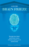 Brain Frieze: 'Barnaby Goes Home' and 20 More Stories of Humor, Mystery, Sci-Fi, and the Mind