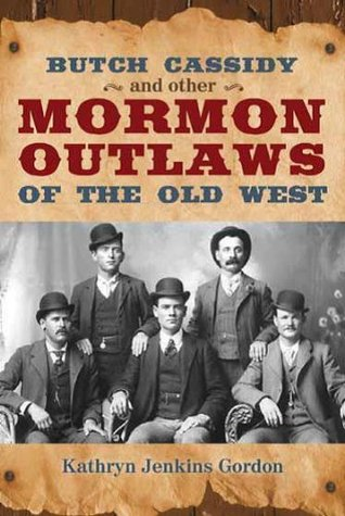 Butch Casssidy and Other Mormon Outlaws of the Old West