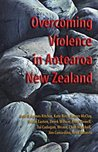 Overcoming Violence in Aotearoa New Zealand: A Contribution to the World Council of Churches Decade to Overcome Violence 2001-2010