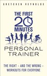 The First 20 Minutes Personal Trainer: The right - and the wrong - workouts for everyone