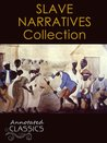 Twelve Years a Slave & American Slave Narrative Collection (Annotated and Illustrated) (Annotated Classics)