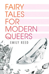 Fairy Tales for Modern Queers by Emily   Reed