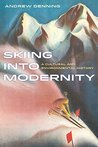 Skiing into Modernity: A Cultural and Environmental History (Sport in World History)