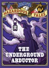 Nathan Hale's Hazardous Tales: The Underground Abductor (An Abolitionist Tale about Harriet Tubman)