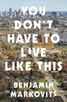 You Don't Have to Live Like This: A Novel