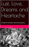 Lust, Love, Dreams and Heartache by A.J.  Walters