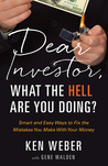 Dear Investor, What the HELL are You Doing?: Smart and Easy Ways to Fix the Mistakes You Make With Your Money