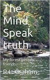 The Mind Speak truth: My forest people friends