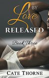 By Love Released: Book Three [BWWM Billionaire Romance]
