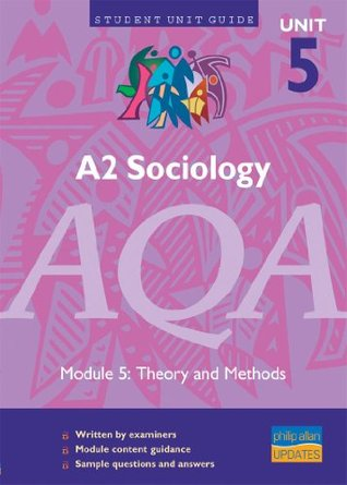 A2 Sociology AQA: unit 5, module 5: Theory and Methods Unit Guide
