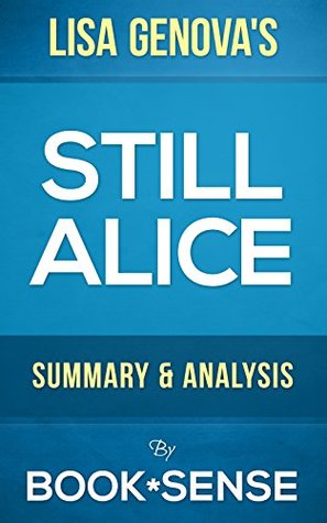 """a literary analysis of still alice """"still alice"""" remains as polite, as informed, and as cautiously compassionate as the society that it depicts it makes sure, from the start, that we grasp the irony of alice's plight."""