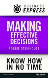 Business Express: Making effective decisions: Establish a rigorous process for making choices that work