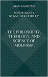 The Philosophy, Theology, and Science of Molinism (The Spread of Molinism Book 2)