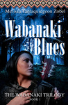 Wabanaki Blues (The Wabanaki Trilogy,#1)