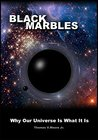 Black Marbles: Why Our Universe Is What It Is
