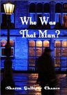 Who Was That Man?