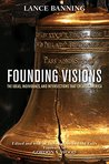 Founding Visions: The Ideas, Individuals, and Intersections that Created America