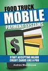 Food Truck Mobile Payment Systems - Start Accepting Major Cre... by Andrew Moorehouse