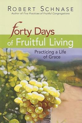 Forty Days of Fruitful Living: Practicing a Life of Grace