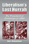 Liberalism's Last Hurrah: The Presidential Campaign of 1964