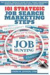 101 Strategic, Job Search Marketing Steps: The Helpful Checklist-Guide to All Things Considered Workforce Readiness and Social Media Smart