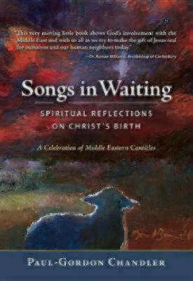 Songs in Waiting: Spiritual Reflections on Christ's Birth; A Celebration of Middle Eastern Canticles