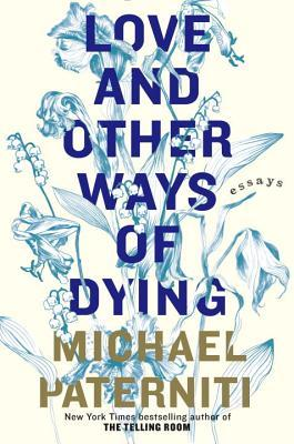 Michael paterniti love and other ways of dying essays on the great