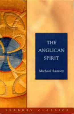 Anglican Spirit by Arthur Michael Ramsey
