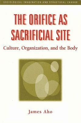The Orifice as Sacrificial Site: Culture, Organization, and the Body