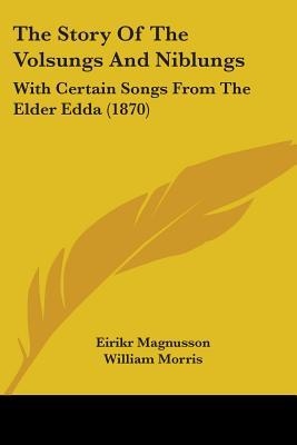The Story of the Volsungs and Niblungs: With Certain Songs from the Elder Edda (1870)
