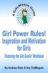 Goal Setting For Kids - Girl Power Rules - Inspiration and Motivation for Tweens (GirlMogul Guides)