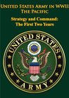 United States Army in WWII - The Pacific - Strategy and Command: The First Two Years [Illustrated Edition]