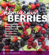 Homegrown Berries: Successfully Grow Your Own Strawberries, Raspberries, Blueberries, Blackberries, and More