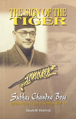 The sign of the Tiger: Subhas Chandra Bose and his Indian Legion in Germany, 1941-45